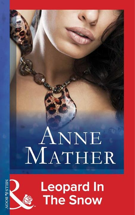 Leopard in the Snow (Mills & Boon Modern) (The Anne Mather Collection)