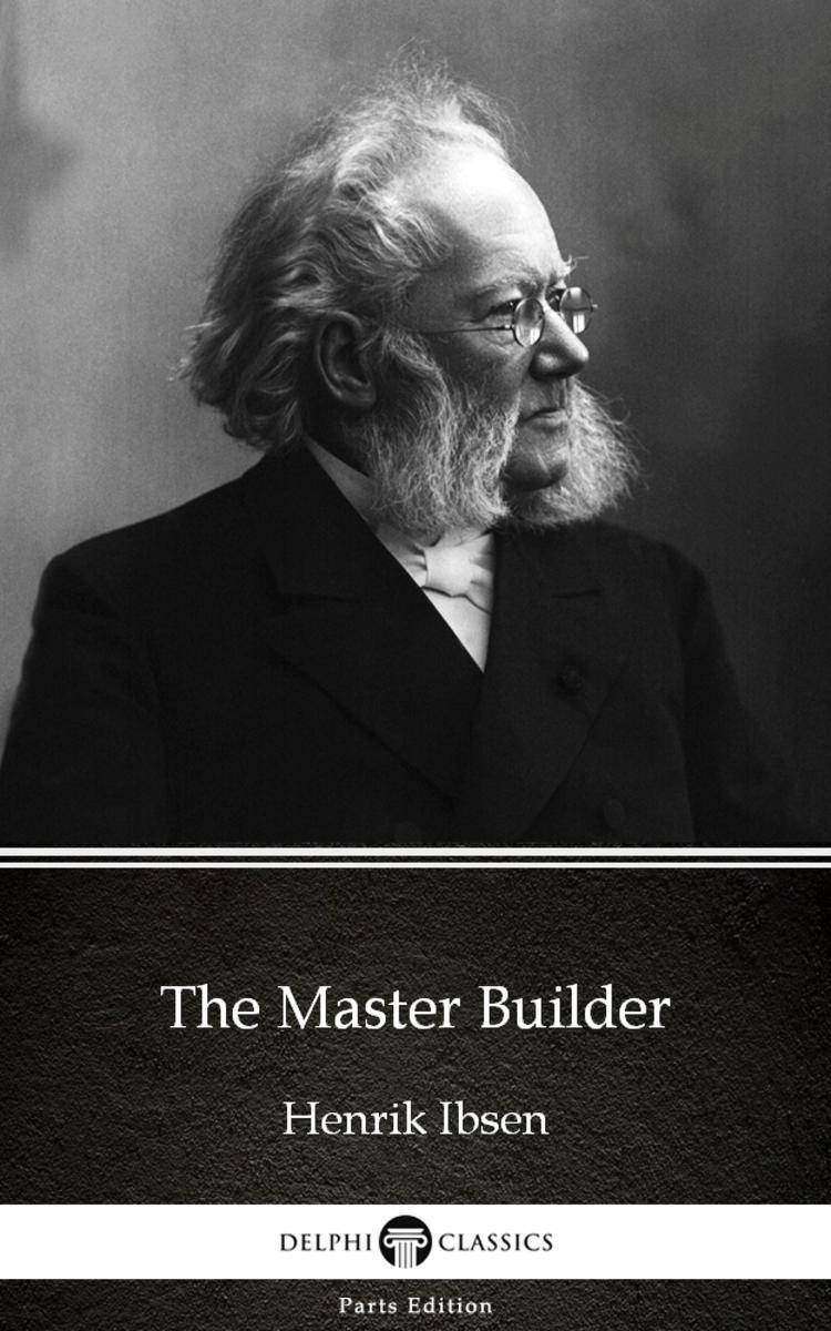 The Master Builder by Henrik Ibsen - Delphi Classics (Illustrated)