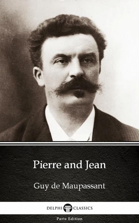 Pierre and Jean by Guy de Maupassant - Delphi Classics (Illustrated)