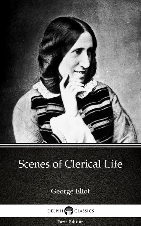 Scenes of Clerical Life by George Eliot - Delphi Classics (Illustrated)