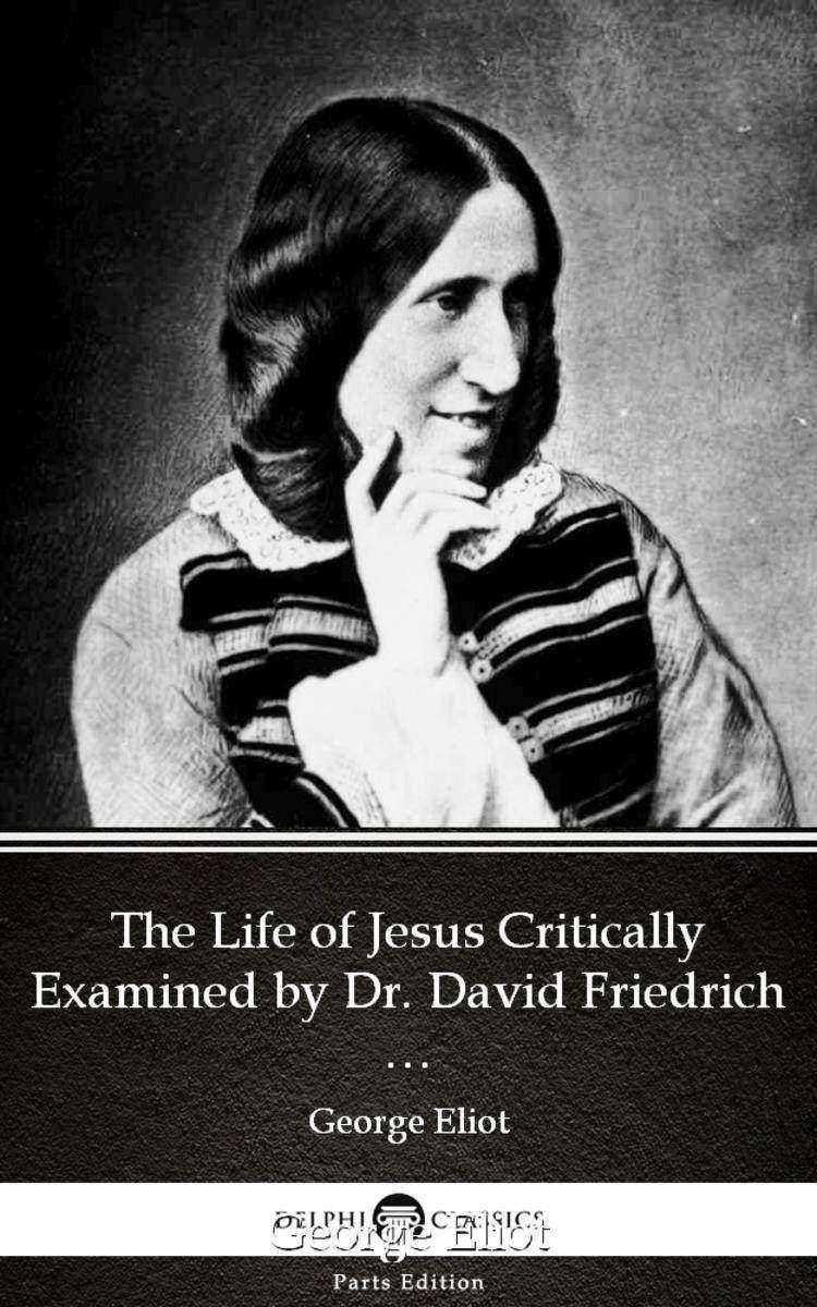 The Life of Jesus Critically Examined by Dr. David Friedrich Strauss by George E
