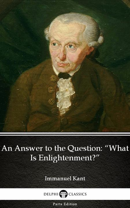 """An Answer to the Question """"What Is Enlightenment"""" by Immanuel Kant - Delphi Clas"""