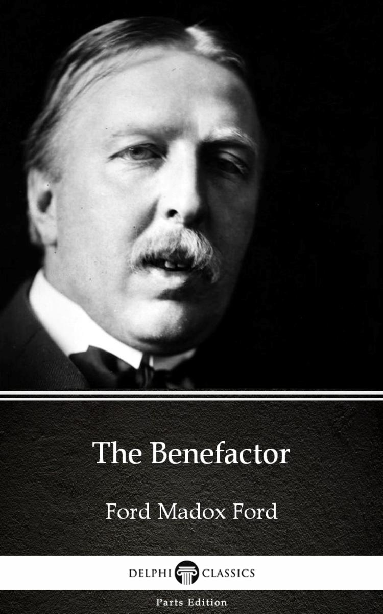 The Benefactor by Ford Madox Ford - Delphi Classics (Illustrated)