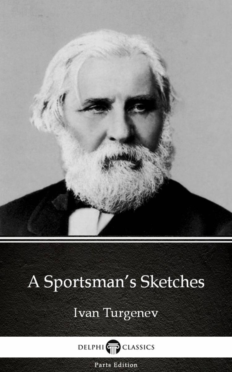 A Sportsman's Sketches by Ivan Turgenev - Delphi Classics (Illustrated)