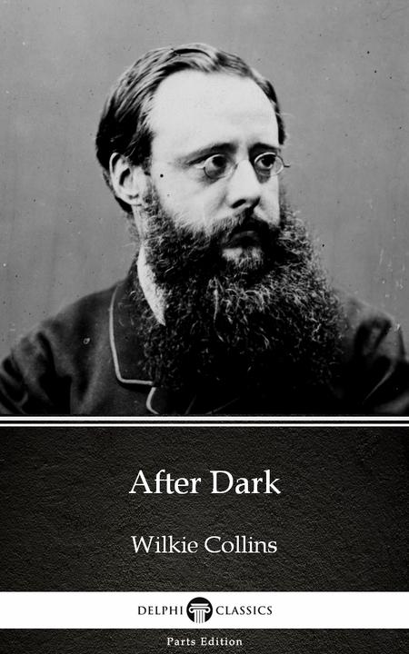 After Dark by Wilkie Collins - Delphi Classics (Illustrated)