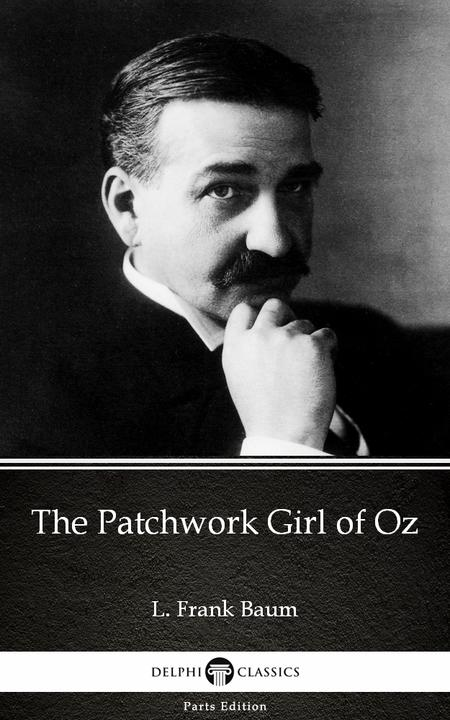 The Patchwork Girl of Oz by L. Frank Baum - Delphi Classics (Illustrated)