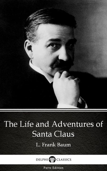 The Life and Adventures of Santa Claus by L. Frank Baum - Delphi Classics (Illus