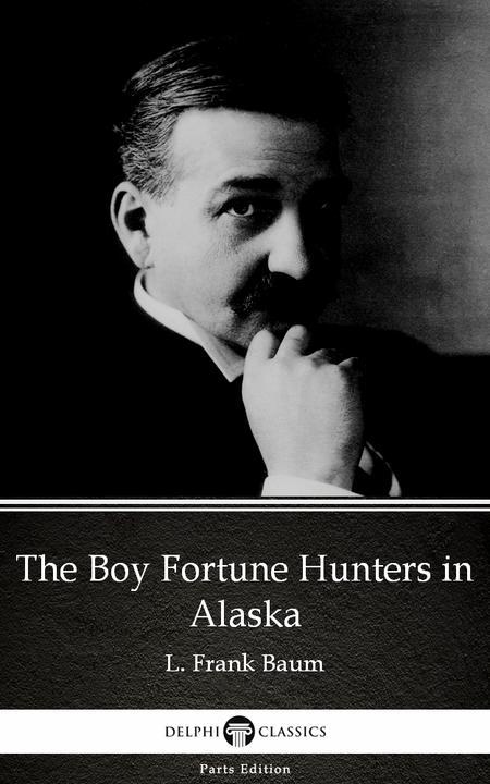 The Boy Fortune Hunters in Alaska by L. Frank Baum - Delphi Classics (Illustrate