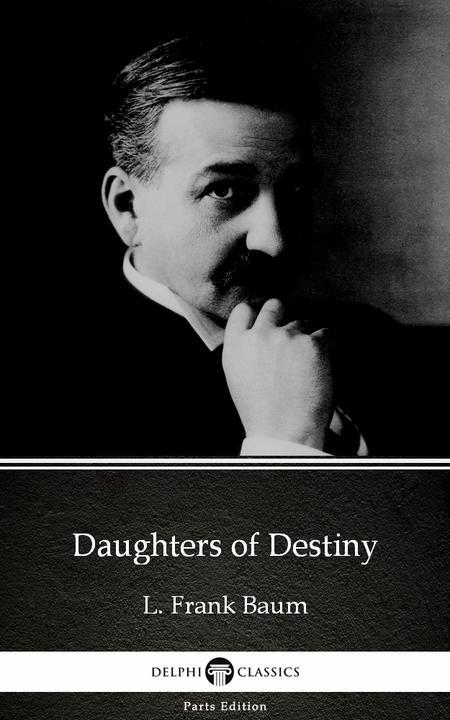 Daughters of Destiny by L. Frank Baum - Delphi Classics (Illustrated)