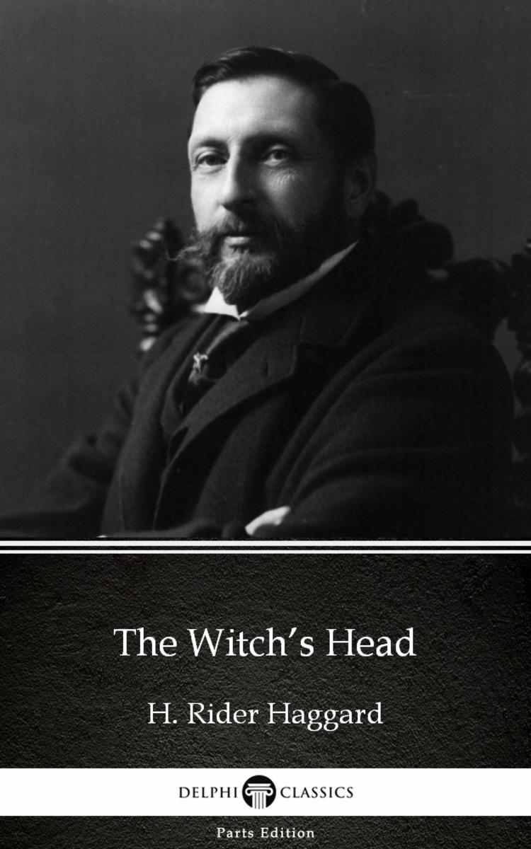 The Witch's Head by H. Rider Haggard - Delphi Classics (Illustrated)