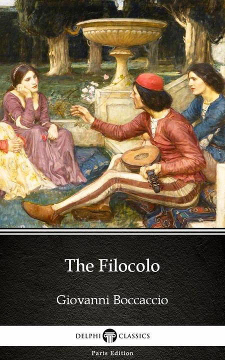 The Filocolo by Giovanni Boccaccio - Delphi Classics (Illustrated)