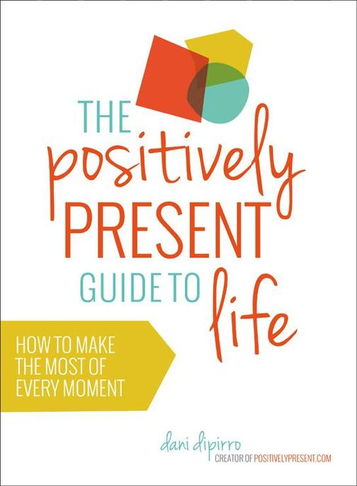 Positively Present Guide to Life