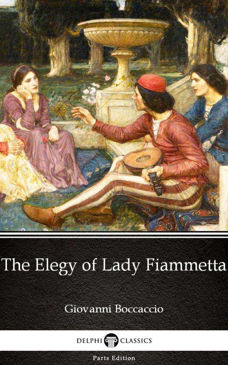 The Elegy of Lady Fiammetta by Giovanni Boccaccio - Delphi Classics (Illustrated