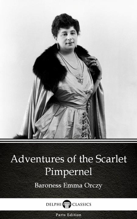 Adventures of the Scarlet Pimpernel by Baroness Emma Orczy - Delphi Classics (Il