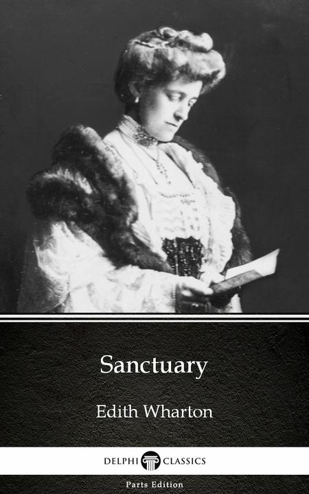 Sanctuary by Edith Wharton - Delphi Classics (Illustrated)