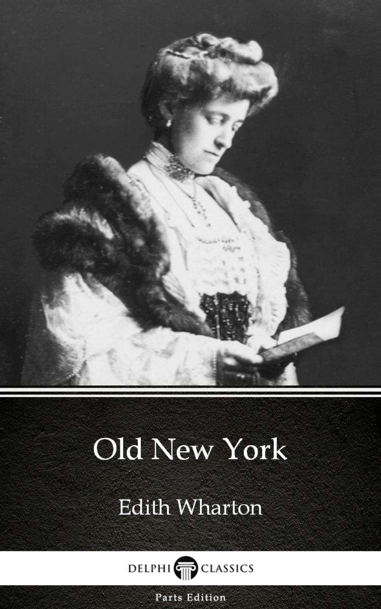 Old New York by Edith Wharton - Delphi Classics (Illustrated)