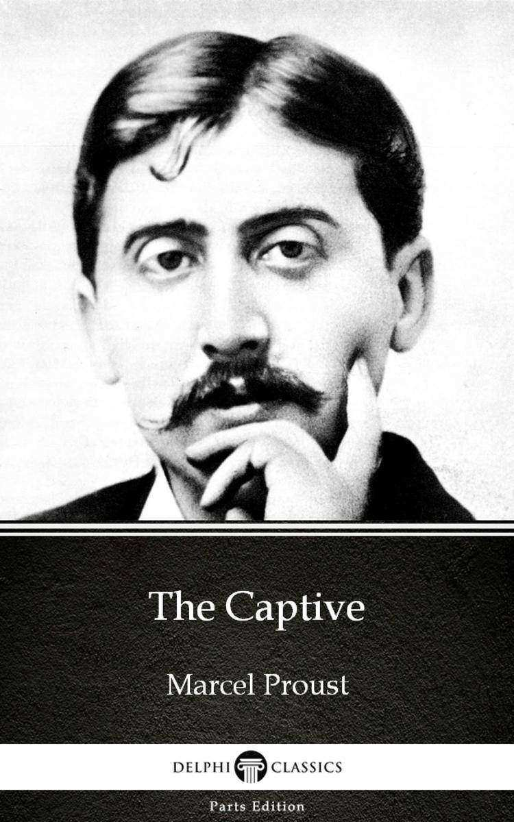 The Captive by Marcel Proust - Delphi Classics (Illustrated)