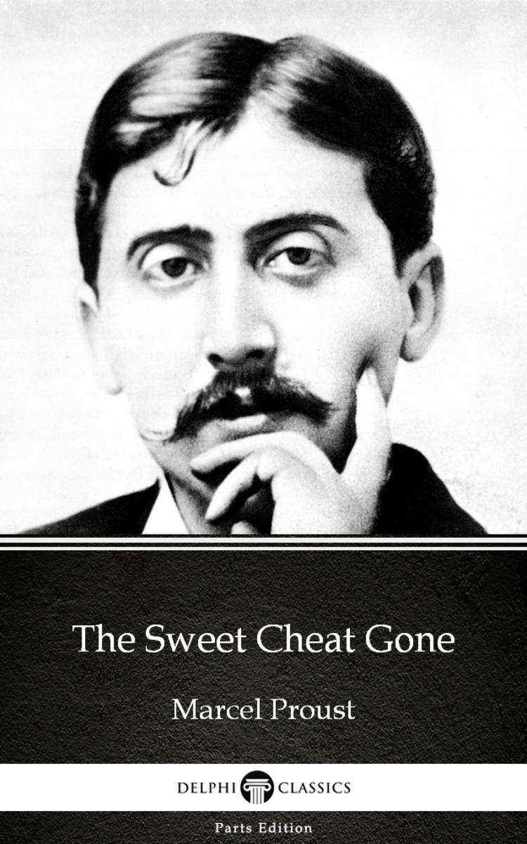 The Sweet Cheat Gone by Marcel Proust - Delphi Classics (Illustrated)