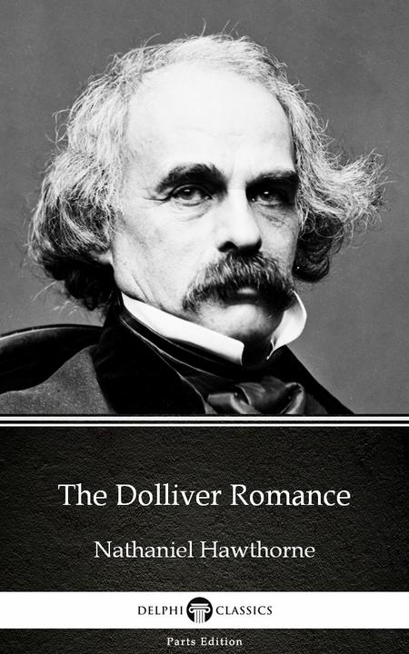 The Dolliver Romance by Nathaniel Hawthorne - Delphi Classics (Illustrated)