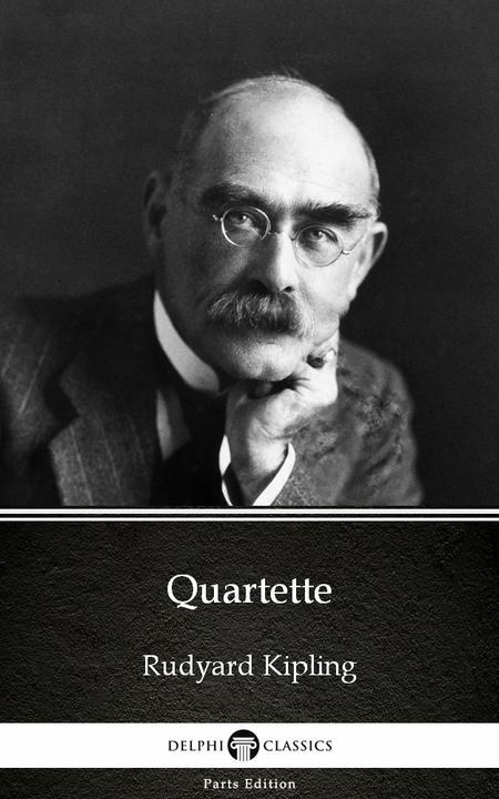 Quartette by Rudyard Kipling - Delphi Classics (Illustrated)