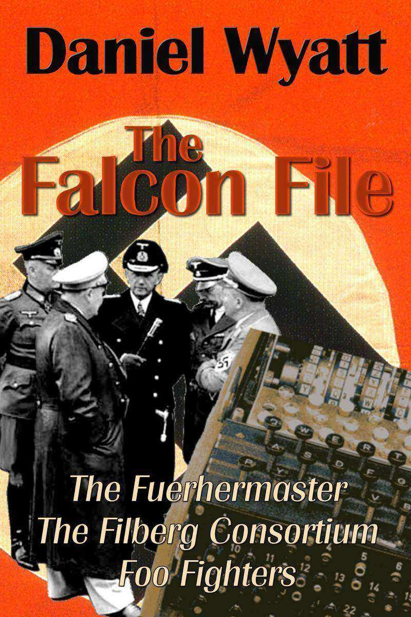 The Falcon File: Containing The Fuehrermaster, The Filberg Consortium, and Foo F