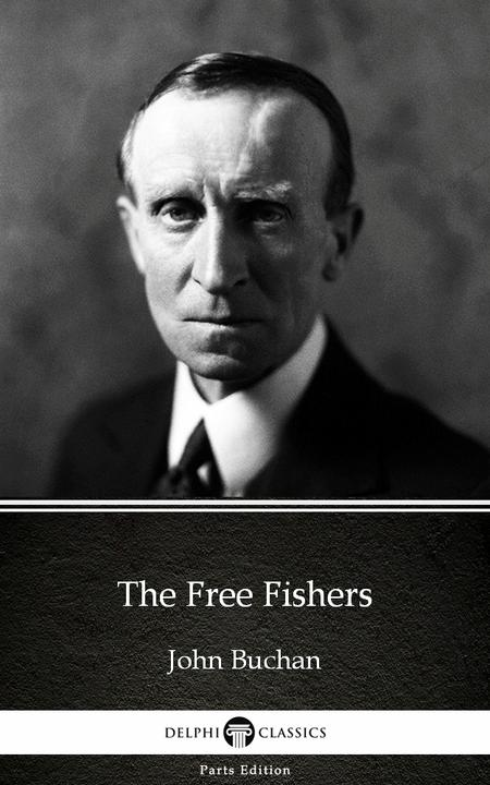 The Free Fishers by John Buchan - Delphi Classics (Illustrated)