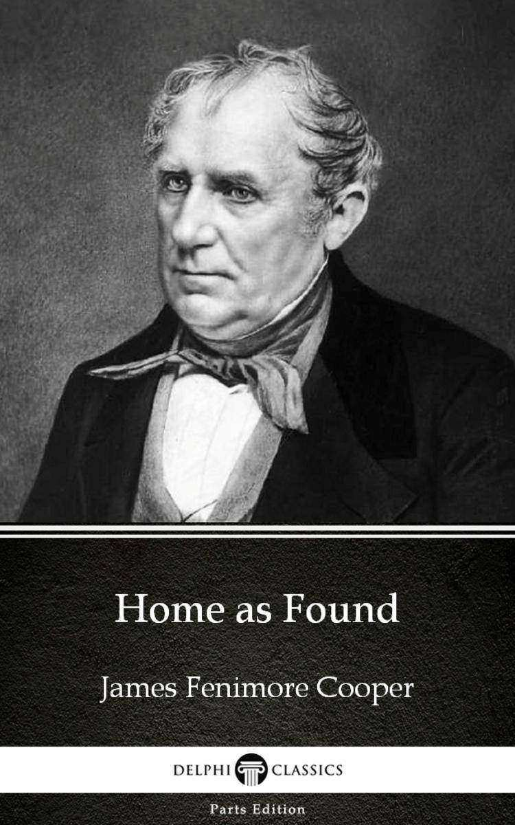 Home as Found by James Fenimore Cooper - Delphi Classics (Illustrated)