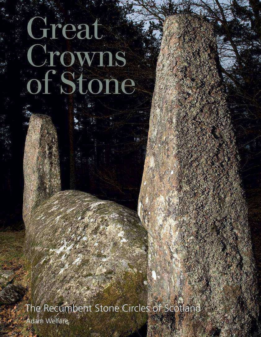 Great Crowns of Stone: The Recumbent Stone Circles of Scotland