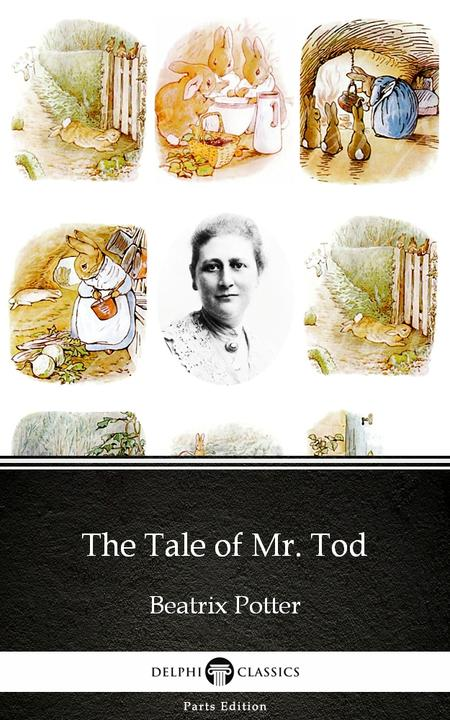 The Tale of Mr. Tod by Beatrix Potter - Delphi Classics (Illustrated)