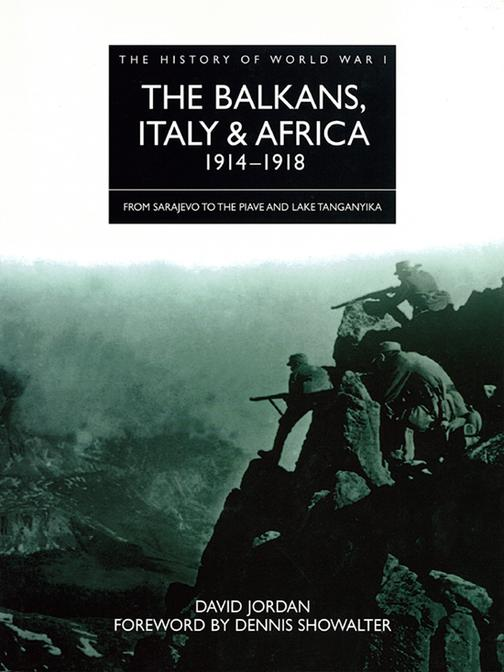 The Balkans, Italy & Africa 1914–1918: From Sarajevo to the Piave and Lake Tanga