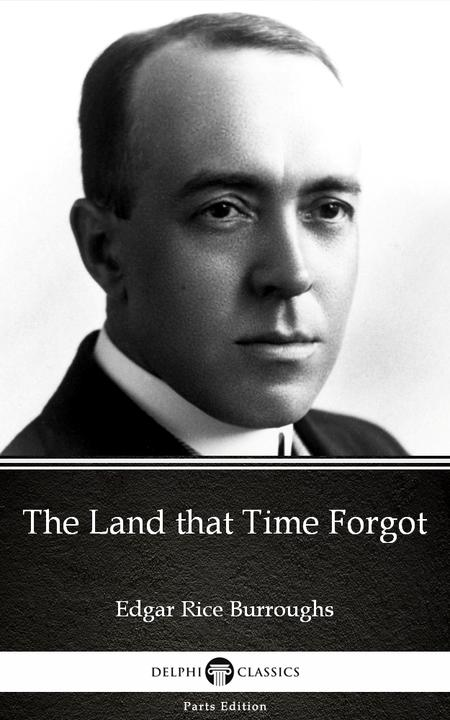 The Land that Time Forgot by Edgar Rice Burroughs - Delphi Classics (Illustrated