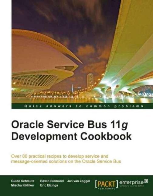 Oracle Service Bus 11g Development Cookbook