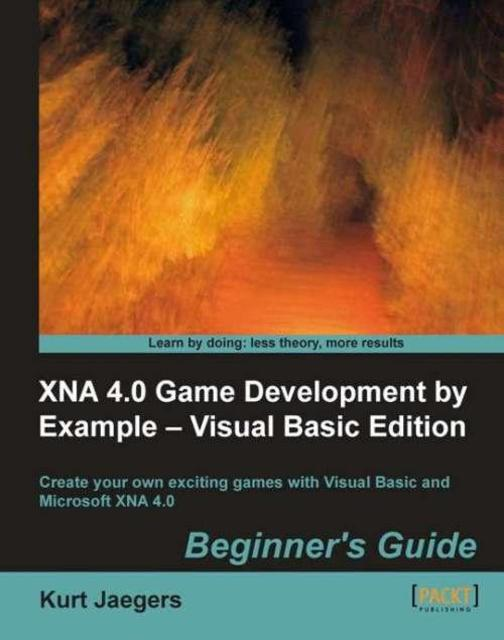 XNA 4.0 Game Development by Example: Beginner's Guide – Visual Basic Edition