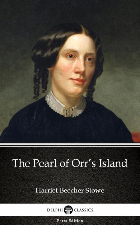 The Pearl of Orr's Island by Harriet Beecher Stowe - Delphi Classics (Illustrate