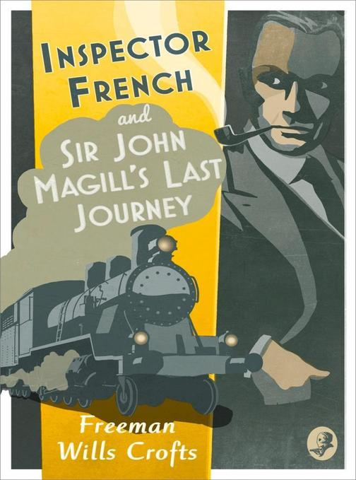 Inspector French: Sir John Magill's Last Journey (Inspector French Mystery, Book