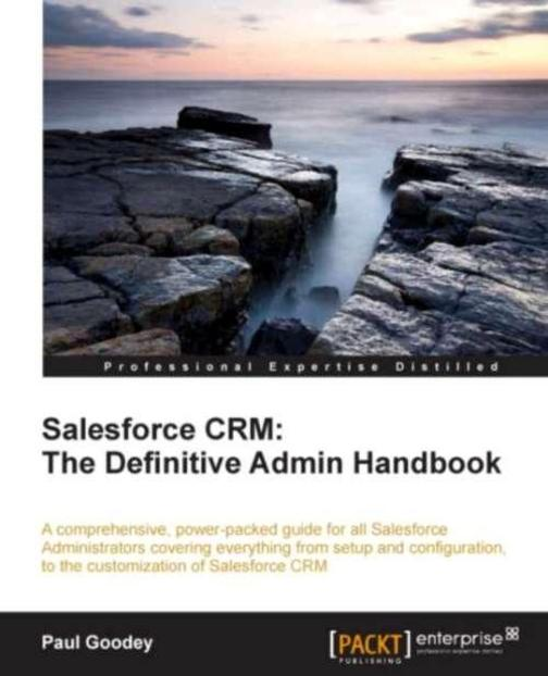 Salesforce CRM: The Definitive Admin Handbook