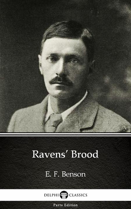 Ravens' Brood by E. F. Benson - Delphi Classics (Illustrated)