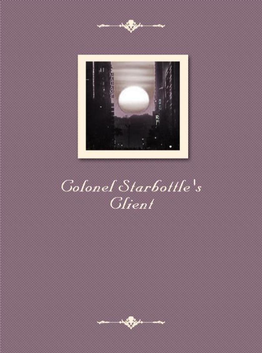 Colonel Starbottle's Client