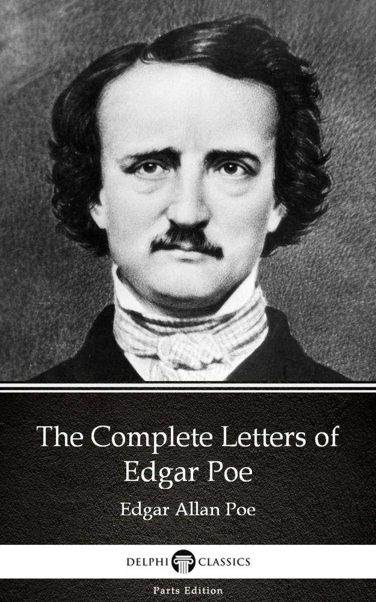 The Complete Letters of Edgar Poe by Edgar Allan Poe - Delphi Classics (Illustra