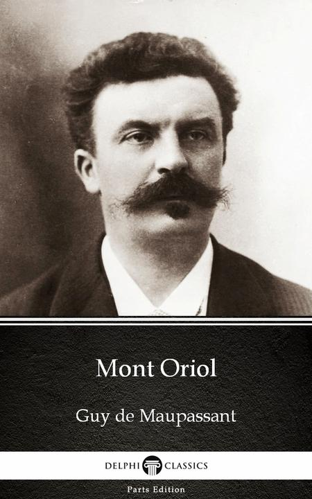 Mont Oriol by Guy de Maupassant - Delphi Classics (Illustrated)
