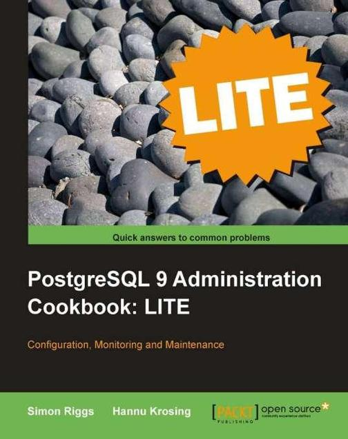 PostgreSQL 9 Administration Cookbook LITE: Configuration, Monitoring and Mainten