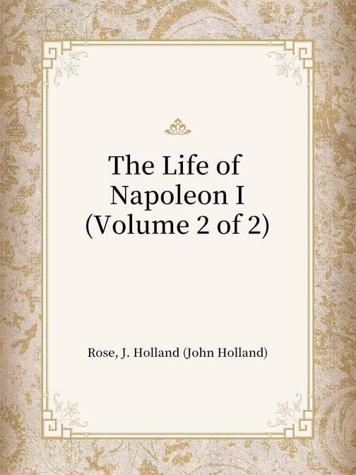 The Life of Napoleon I(Volume 2 of 2)