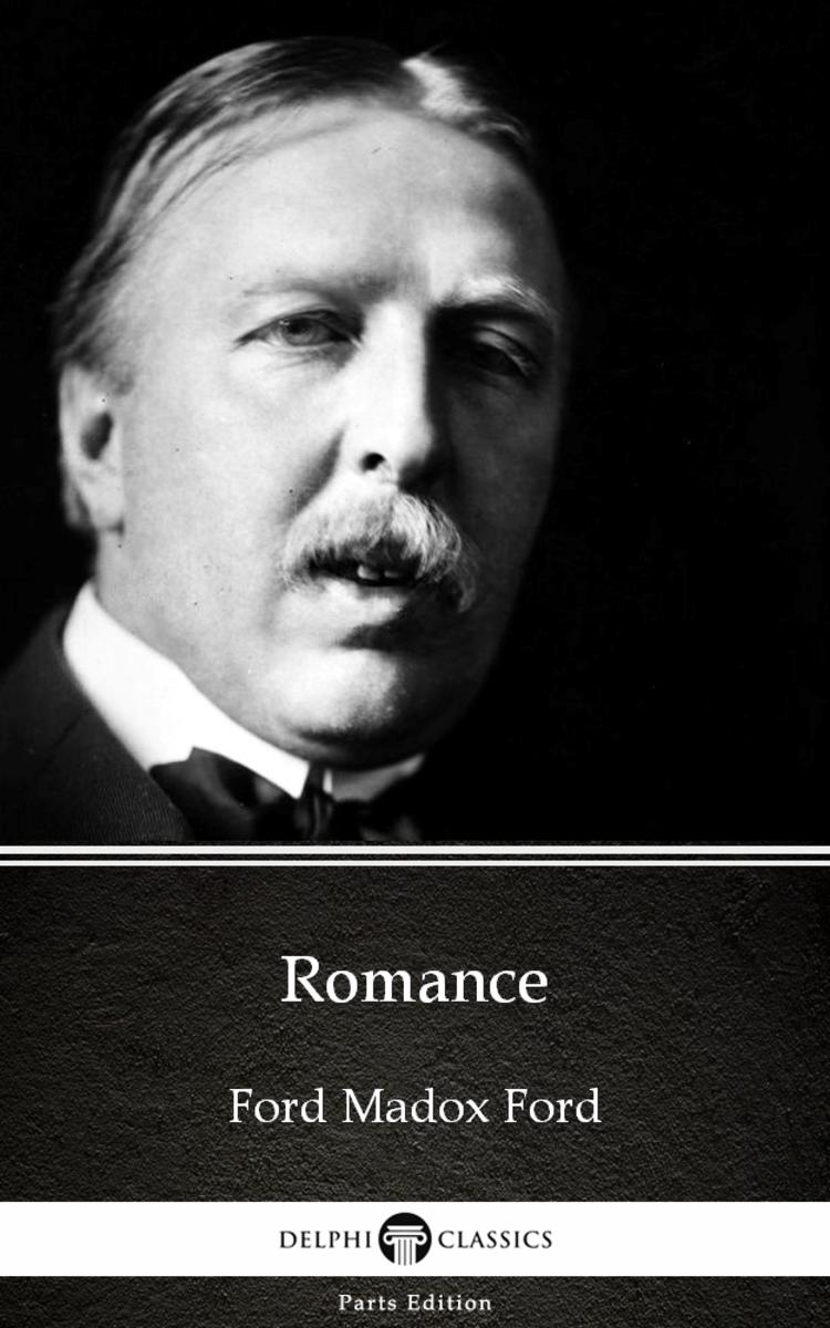 Romance by Ford Madox Ford - Delphi Classics (Illustrated)