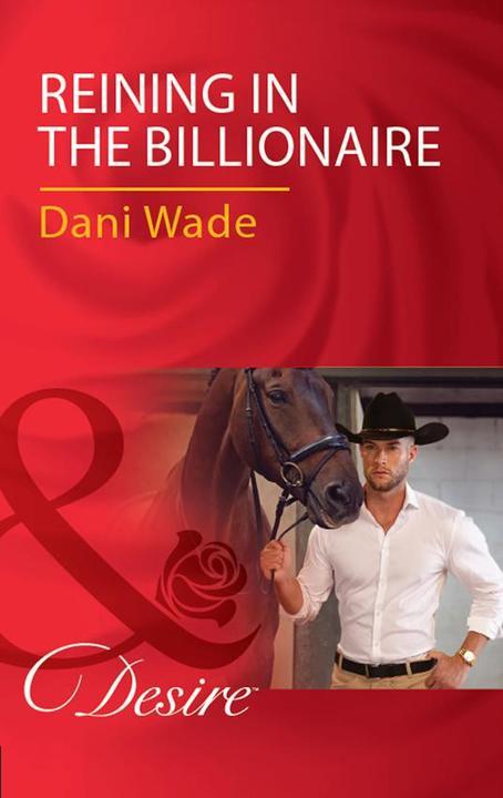 Reining In The Billionaire (Mills & Boon Desire)
