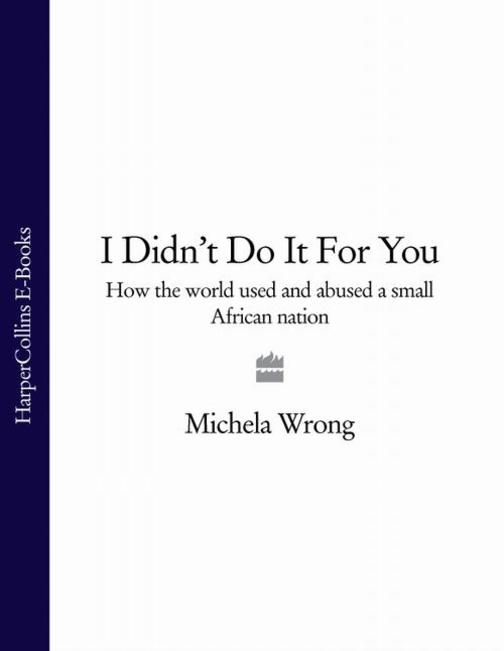 I Didn't Do It For You: How the World Used and Abused a Small African Nation (Te