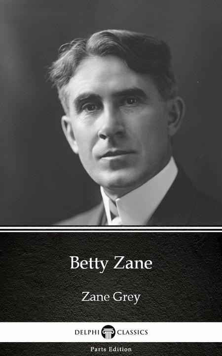 Betty Zane by Zane Grey - Delphi Classics (Illustrated)
