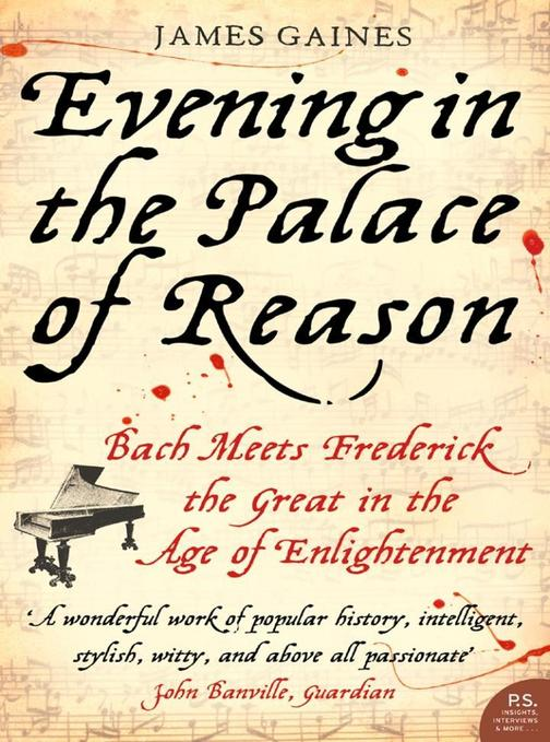 Evening in the Palace of Reason: Bach Meets Frederick the Great in the Age of En