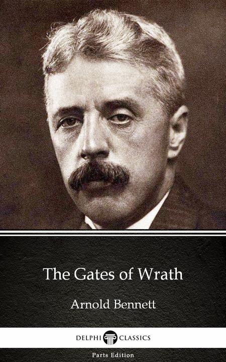 The Gates of Wrath by Arnold Bennett - Delphi Classics (Illustrated)