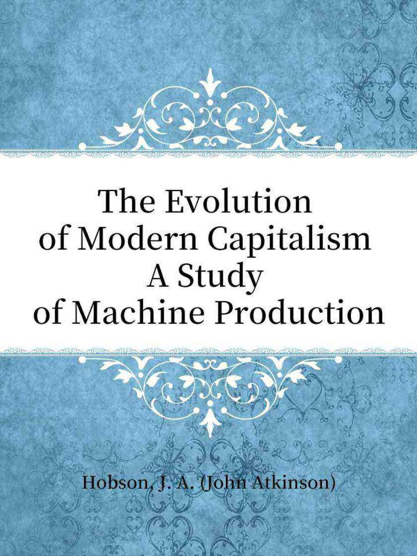 The Evolution of Modern Capitalism A Study of Machine Production