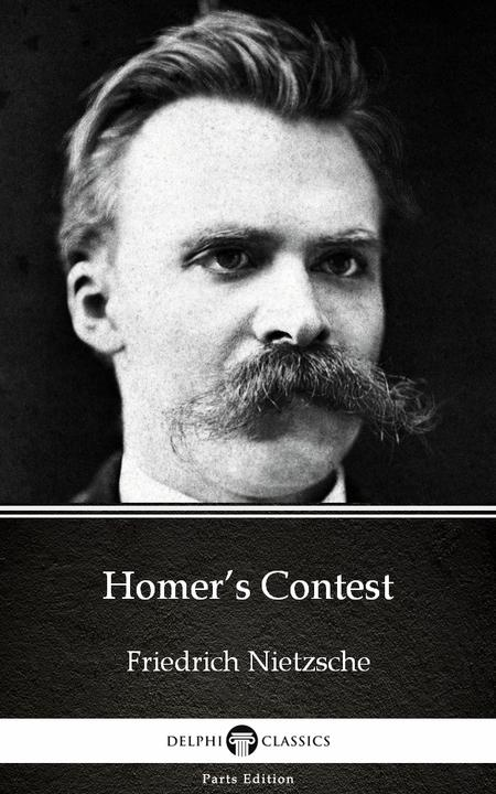 Homer's Contest by Friedrich Nietzsche - Delphi Classics (Illustrated)